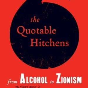 The-Quotable-Hitchens-From-Alcohol-to-Zionism-The-Very-Best-of-Christopher-Hitchens-0