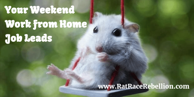 Your Weekend Work from Home Job Leads from RatRaceRebellion.com