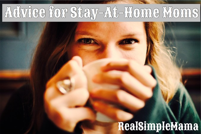 Advice for Stay At Home Moms - RealSimpleMama