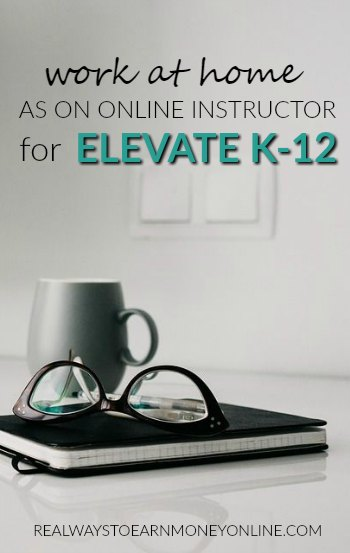 How you can work at home as an online K-12 instructor for Elevate K-12. You must have at least a high school diploma and one year of college to qualify.