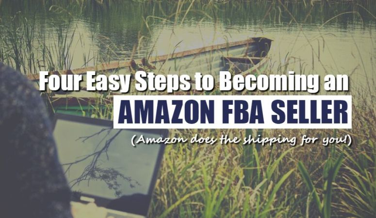 Become an Amazon FBA Seller in 4 Easy Steps + 3 Free Videos!