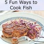 5 Fun Ways to Cook Fish