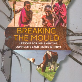 Book Review: Breaking The Mould – Lessons For Implementing Community Land Rights in Kenya. Edited by Prof Patricia Kamere-Mbote and Collins Odote.  Publisher: Strathmore University Press. Book Reviewer: Odhiambo Orlale