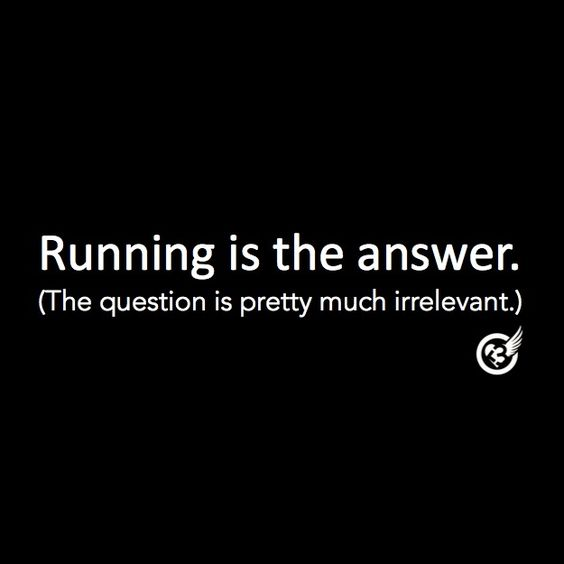 Running is the answer.
