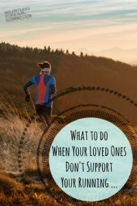 When Your Loved Ones Don't Support Your Running