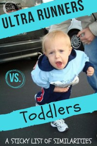 Ultra Runners vs. Toddlers: a Sticky List of Similarities