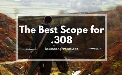 He's Down! 4 Of The Best Scopes For 308 [Check It Out]