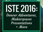 ISTE 2016- Denver Adventures, Makerspaces, Presentations and More : ISTE 2016 in Denver was an amazing, wonderful whirlwind of activity. In this post, I give a day-by-day breakdown of my adventures, makerspaces I visited, presentations and more.