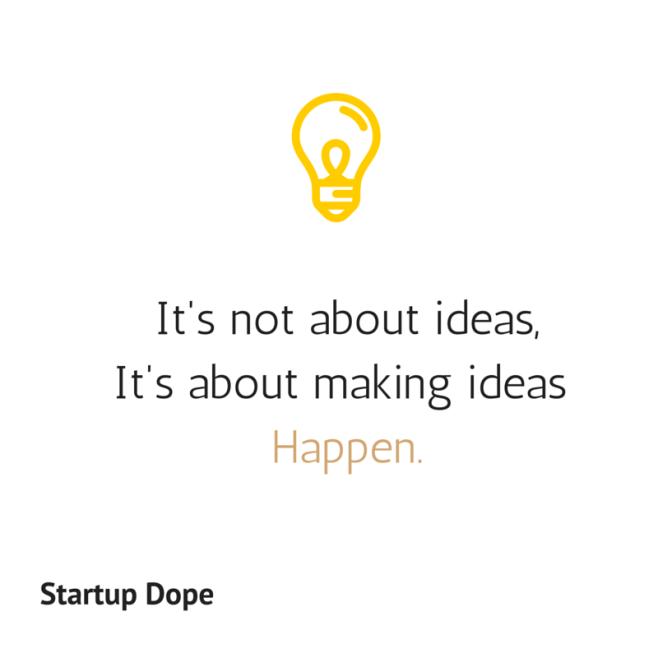 It's not about ideas,It's about making ideas Happen.
