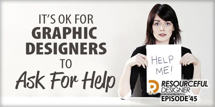 It's OK for Graphic Designers To Ask For Help – RD045