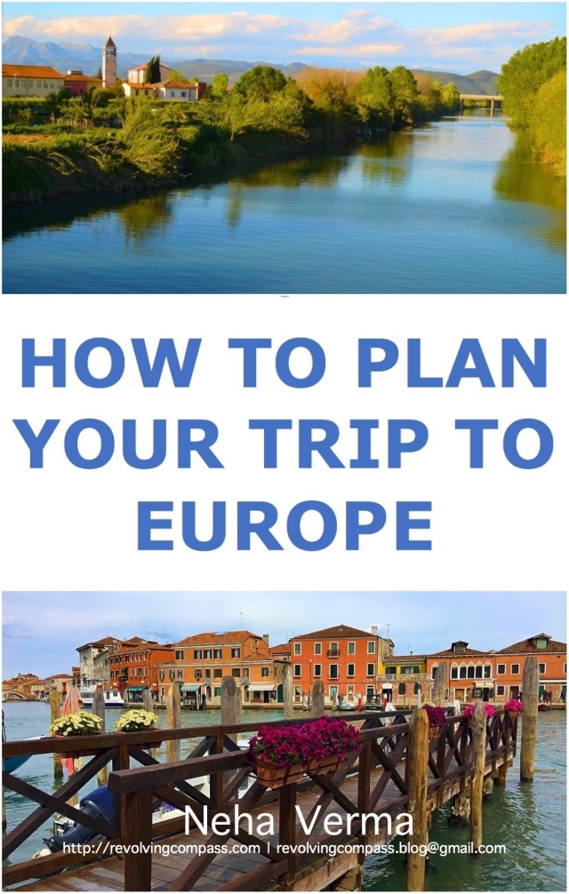 A step by step guide on how to plan your own trip to Europe | Places to see | Countries to visit | How to commute when in Europe | Eurorail | Economical ways of doing things in Europe | Food | Packing | How to keep yourself safe from tourist scams | and lots of more information