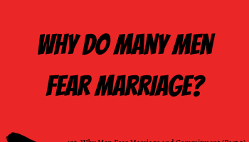 493: Why Men Fear Marriage and Commitment (Part 2)