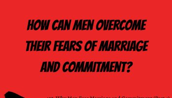 495: Why Men Fear Marriage and Commitment (Part 4)