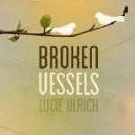 Broken Vessels- Lucie Ulrich