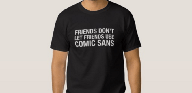 Friends don't let friends use comic sans