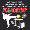 Computer Geeks T-Shirts & Gifts - My Computer Beat Me At Chess But It Was No Match At Karate