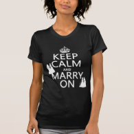 Keep Calm and Marry On - all colors Tshirt