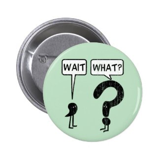 Wait, What? Pinback Buttons