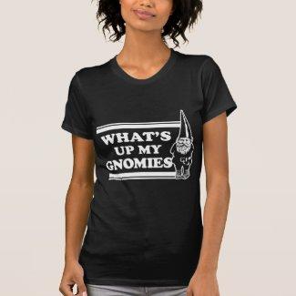 What's Up My Gnomies Tee Shirt