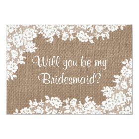 Will You Be My Bridesmaid? Rustic Burlap & Lace 5x7 Paper Invitation Card