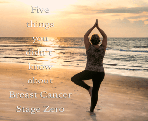 Five things you didn't know about breast cancer, stage 0