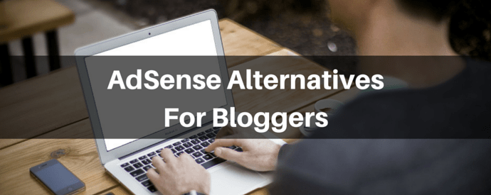 AdSense AlternativesFor Bloggers