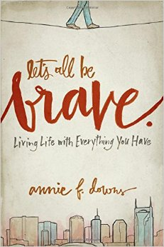Lets All Be Brave by Annie Downs