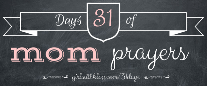 31 Days of Mom Prayers by Girl With Blog for 31 Days