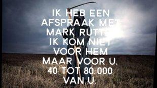 Ik heb een afspraak net Ruttte, ik kom niet voor hem, maar voor U, 40 tot 80.000 van U (foto Twitter)