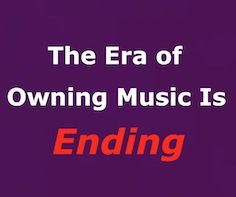 The Era of Owning Music Is Ending