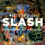SLASH FT. MYLES KENNEDY AND THE CONSPIRATORS ANNOUNCE 'WORLD ON FIRE'