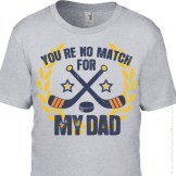 KVIS-100003 You're No Match for My Dad Boys Hockey T-Shirt