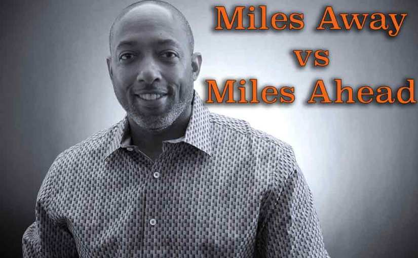 Miles Away vs Miles Ahead