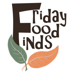 Rooted in Foods Friday Food Finds
