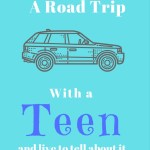 family road trip with a teen vacation with a teenager