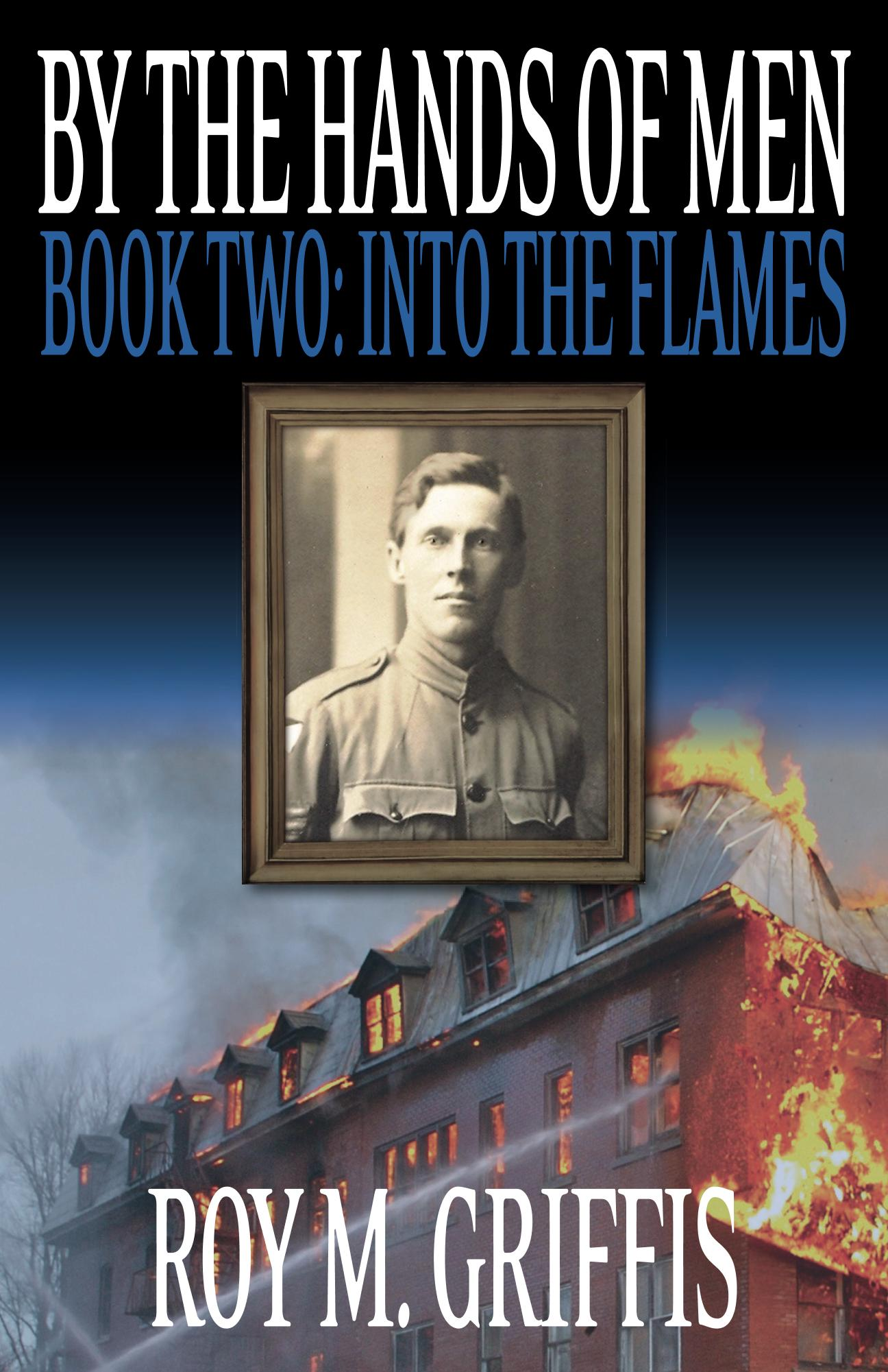 """By the Hands of Men, Book Two:  """"Into the Flames"""""""