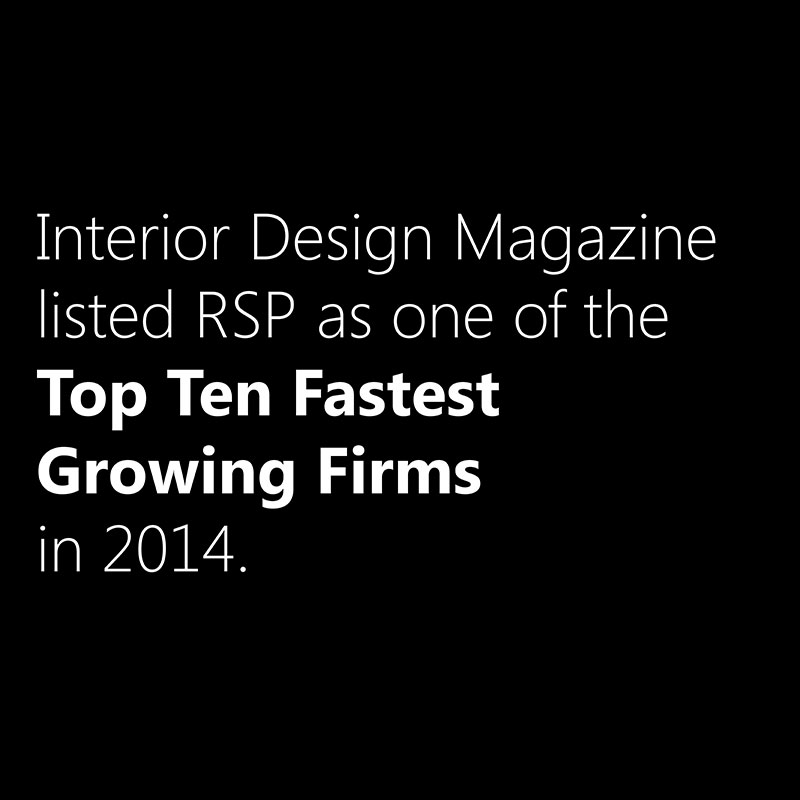 Interior Design Magazine listed RSP as one of the Top Ten Fastest Growing Firms in 2014.