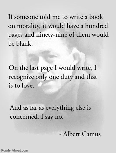 """... I recognize only one duty and that is to love..."" ~Albert Camus"