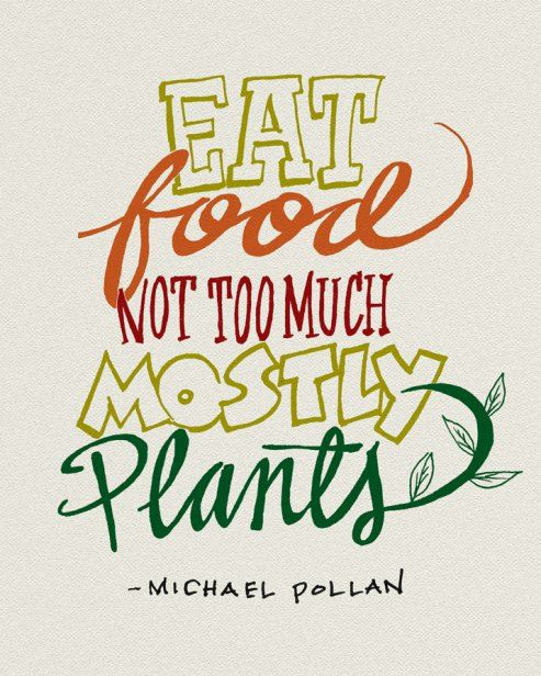 """Eat food. Not too much. Mostly plants."" #MichealPollan #Food #quotes"