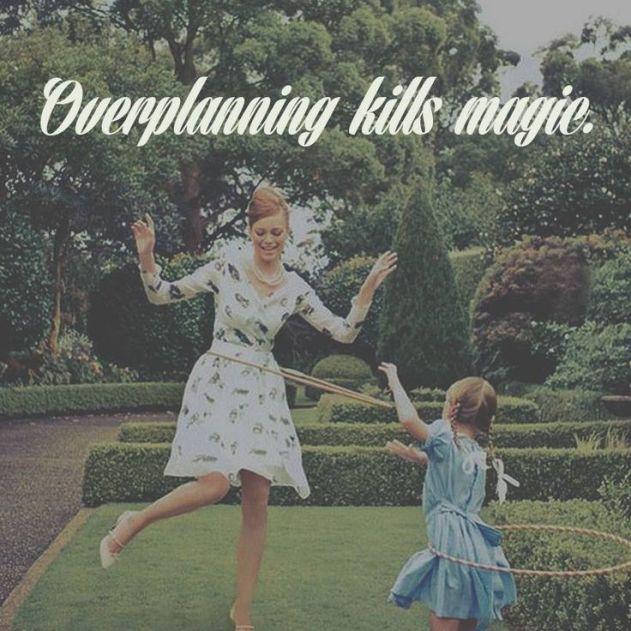 Overplanning kills magic: