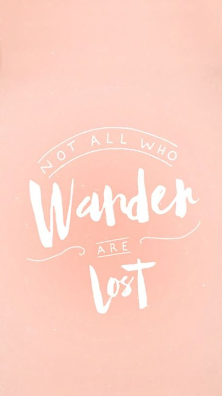"""""""Not all who wander are lost."""" ~J.R.R. Tolkien"""