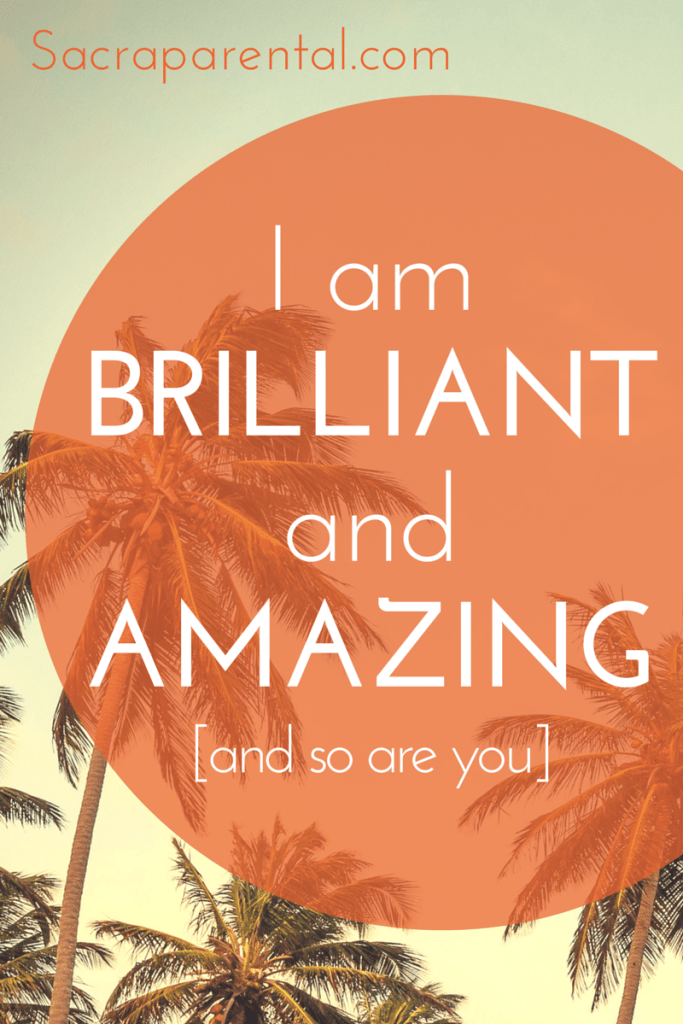 I am brilliant and amazing (and so are you)I am brilliant and amazing (and so are you)