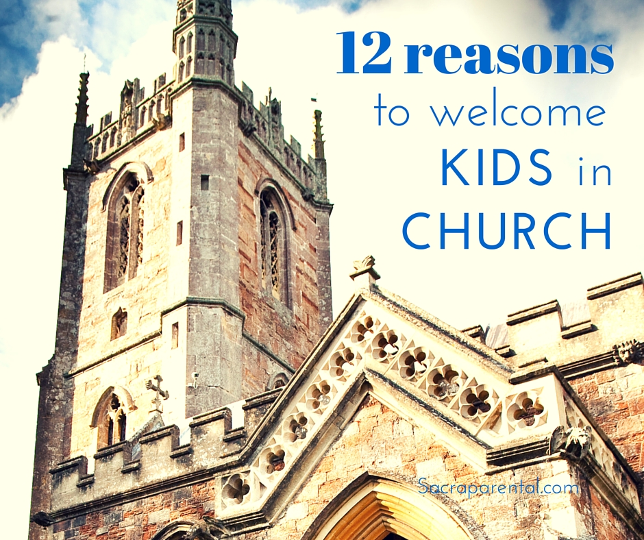 12 Reasons to welcome kids in church + tips for how to actually do it! | Sacraparental.com