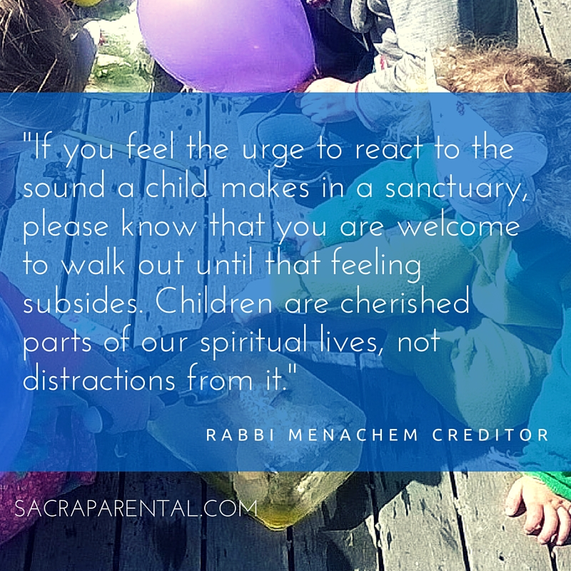 Great quote from Rabbi Menachem Creditor. More here: 12 Reasons to welcome kids in church + tips for how to actually do it! | Sacraparental.com