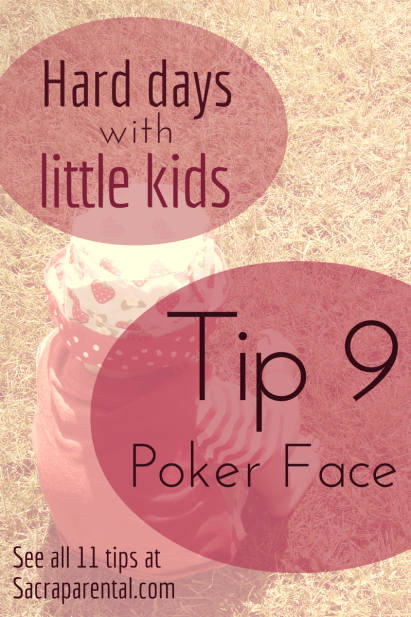 Hard days with little kids - 11 tips I'm trying to remember - Tip 9, practise your poker face :) | Sacraparental.com