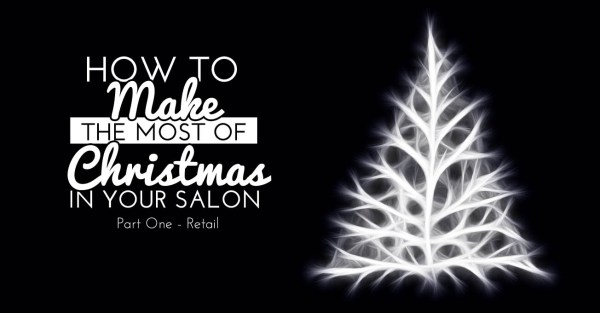 How to Make the Most of Christmas in Your Salon - Part One