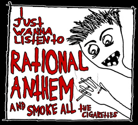 """""""I Just Wanna Listen to Rational Anthem and Smoke All the Cigarettes."""" 5/3/13. T-shirt."""