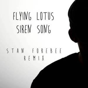 Flying Lotus - Siren Song (Stan Forebee Remix)