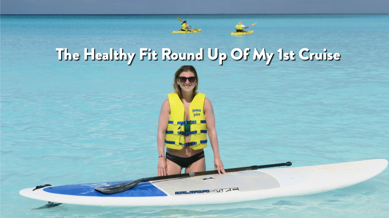 The Healthy Fit Round Up Of My 1st Cruise