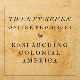 Twenty-seven Online Resources for Researching Colonial America